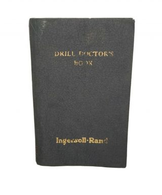 Antique Ingersoll - Rand Ir Drill Doctors Tool Workers Hand Book